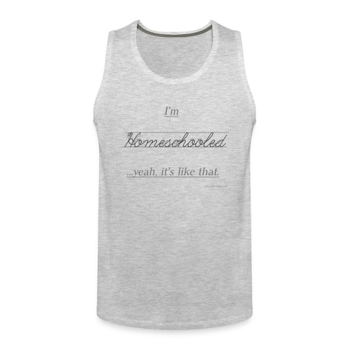 Yeah, It's Like That Homeschool - Men's Premium Tank