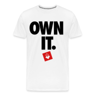 T-Shirts ~ Men's Premium T-Shirt ~ Own It - Men's Shirt