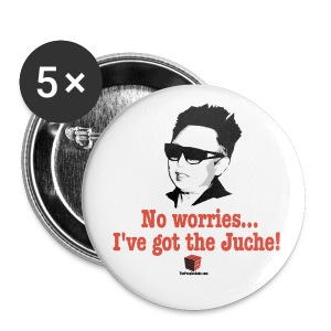 No worries... I've got the Juche! - Large Buttons