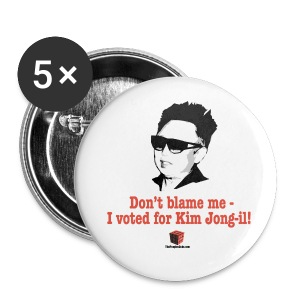 Don't blame me - I voted for Kim Jung-il - Large Buttons