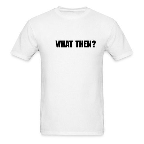 What then? - Men's T-Shirt