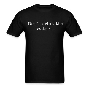 Don't Drink the Water Shirt - Men's T-Shirt