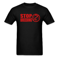 T-Shirts ~ Men's T-Shirt ~ Stop Breeding Lightweight cotton T-Shirt