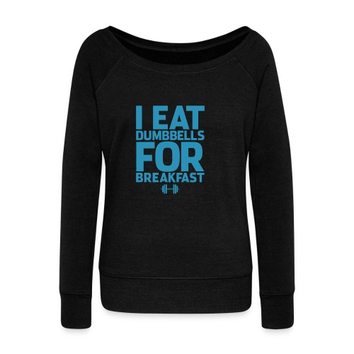 I Eat Dumbbells For Breakfast | Womens Jumper - Women's Wideneck Sweatshirt