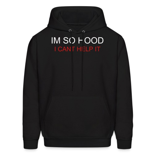 Im so Hood Mens shirt - Men's Hoodie