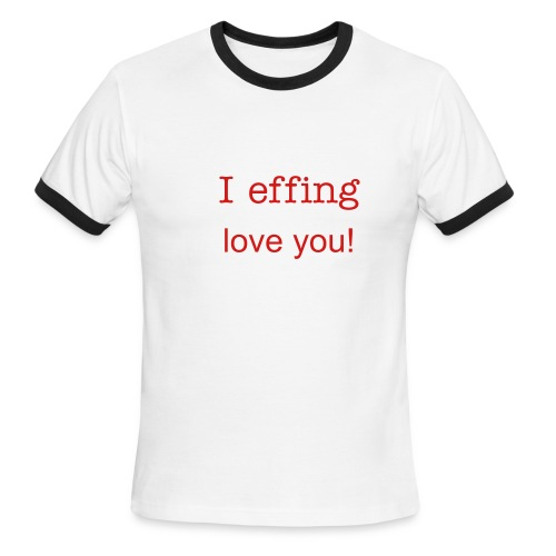 I EFFING love you s/s Tee - Men's Ringer T-Shirt