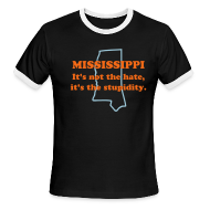 T-Shirts ~ Men's Ringer T-Shirt ~ MISSISSIPPI: It's not the hate, it's the stupidity.