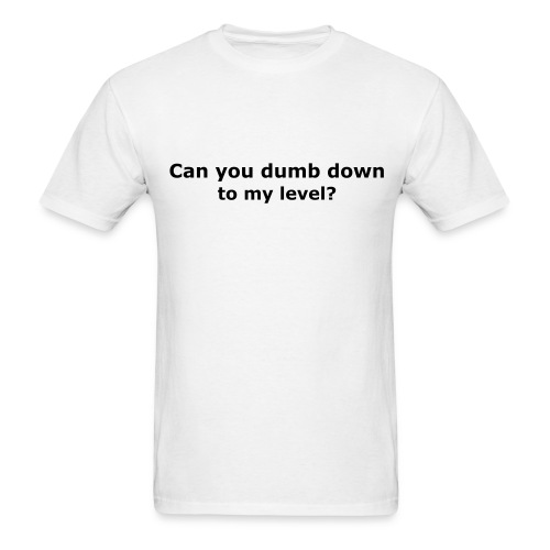 Dumb Down - Men's T-Shirt