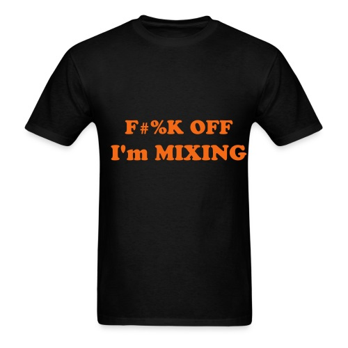 fuck off i'm mixing - Men's T-Shirt