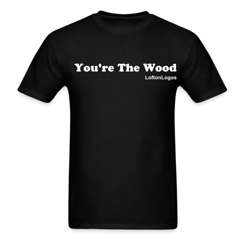 You're The Wood-Light - Men's T-Shirt