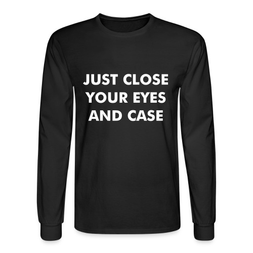 JUST CLOSE YOUR EYES AND CASE - Men's Long Sleeve T-Shirt