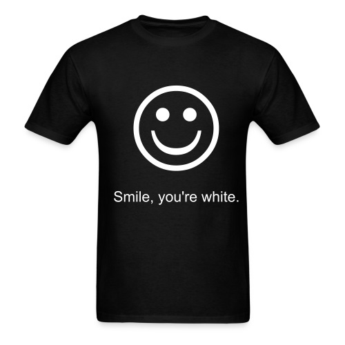 Smile, you're white. - Men's T-Shirt
