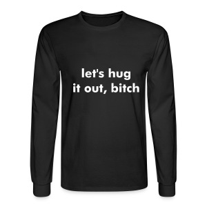 Let's hug it out, bitch t-shirt - Men's Long Sleeve T-Shirt