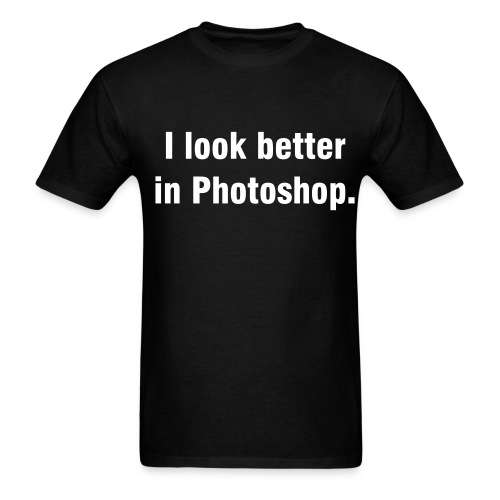 I look better in Photoshop. - Men's T-Shirt