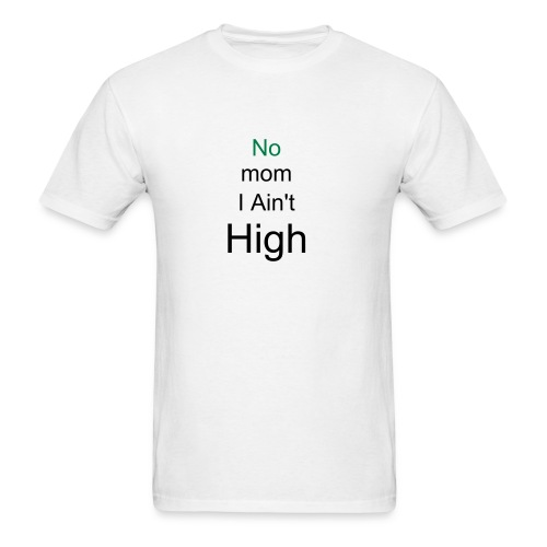ain't high - Men's T-Shirt