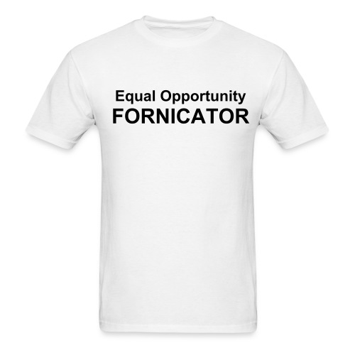 Equal Opportunity Fornicator - Men's T-Shirt