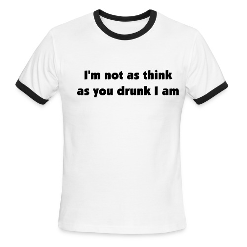 I'm not as think as you drunk I am - Men's Ringer T-Shirt