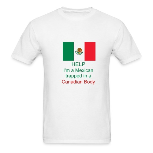 Help, Mexican trapped in Canadian Body - Men's T-Shirt