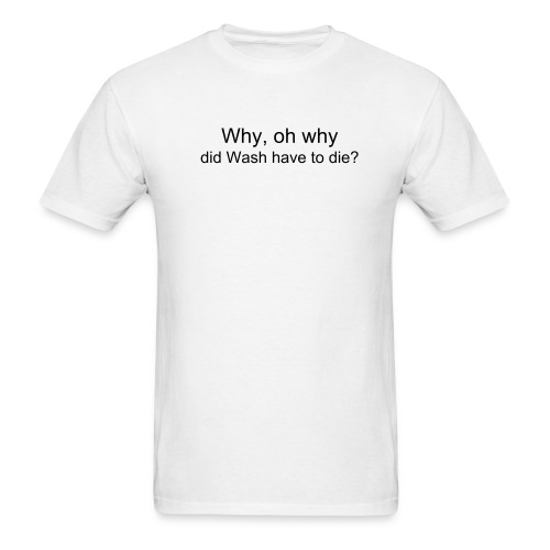 Why, oh why did Wash have to die? - Men's T-Shirt