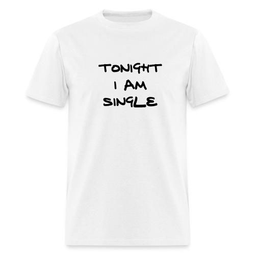 Tonight I am Single - Men's T-Shirt