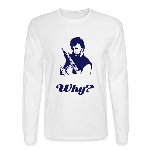 Why? Because Lord Norris Says So! - Men's Long Sleeve T-Shirt