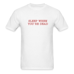 SLEEP WHEN YOU'RE DEAD - Men's T-Shirt