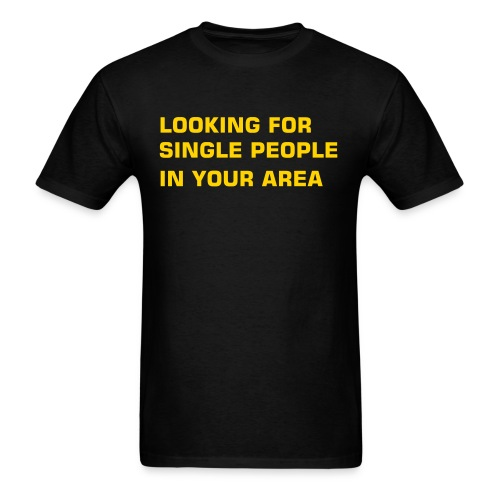 Looking for single people in your area. - Men's T-Shirt