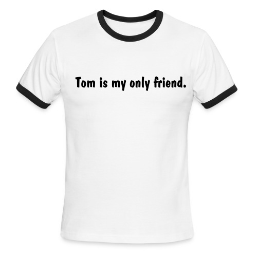 Tom is my...... - Men's Ringer T-Shirt