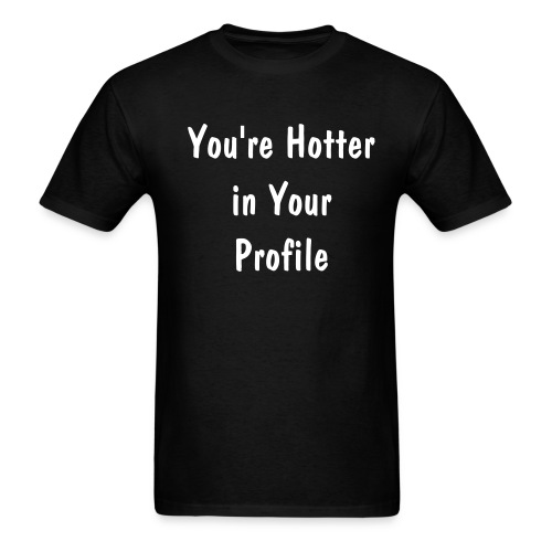 Hotter in your profile (click to see back) - Men's T-Shirt