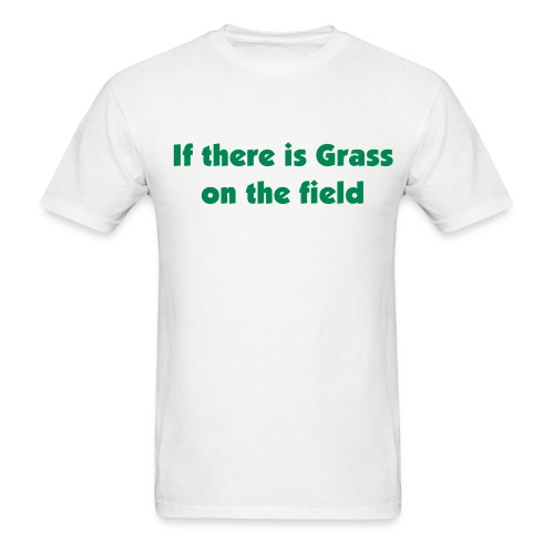 Grass Is made to be smoked  (click to see back) - Men's T-Shirt