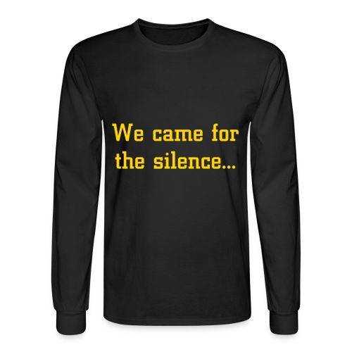 We came for the silence tee - Men's Long Sleeve T-Shirt