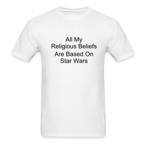 All My Religious Beliefs Are Based On Star Wars - Men's T-Shirt