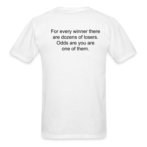 For every winner there are dozens of losers. Odds are you are one of them - Men's T-Shirt