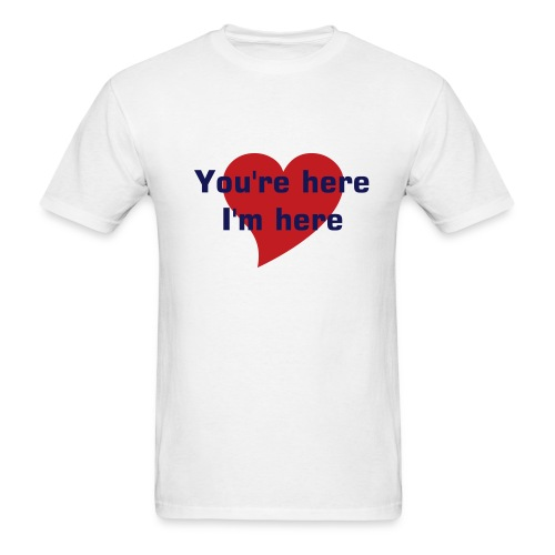 You're here, I'm here white - Men's T-Shirt