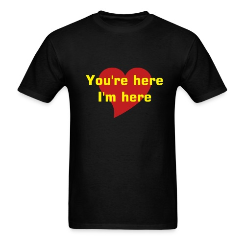 You're here, I'm here black T - Men's T-Shirt