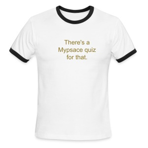 Thers's a Myspace quiz for that - Men's Ringer T-Shirt