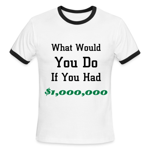 What Would You Do If You Had $1,000,000 - Men's Ringer T-Shirt