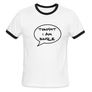 Tonight I'm Single T-Shirt - Men's Ringer T-Shirt