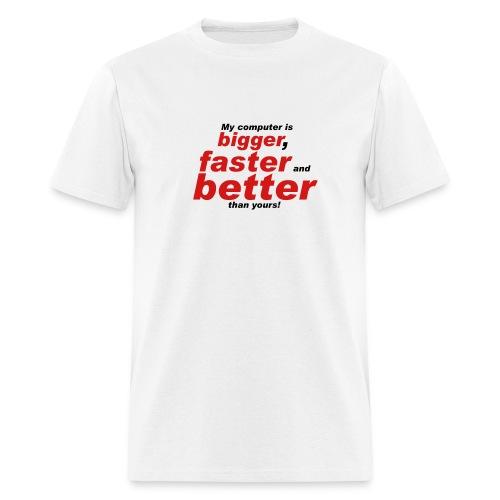 bigger, better, faster - Men's T-Shirt