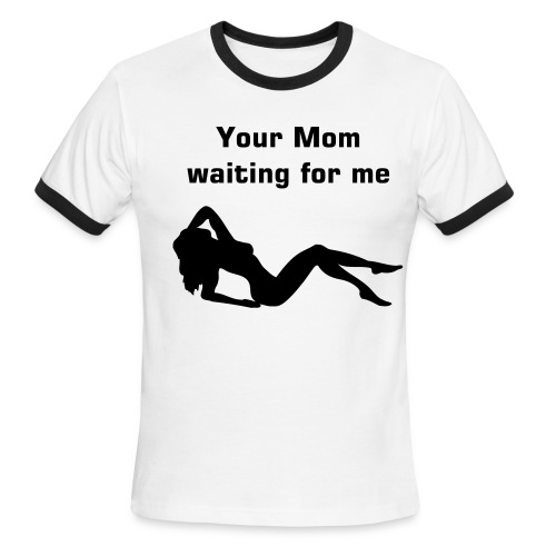 Your Mom - Men's Ringer T-Shirt