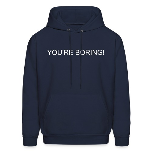 You're Boring! - Men's Hoodie