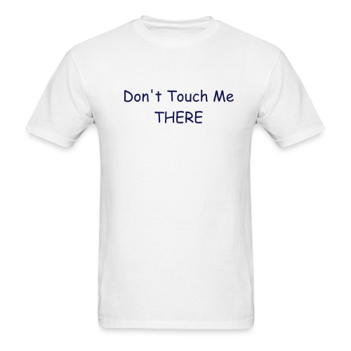 Don't Touch Me Tee - Men's T-Shirt