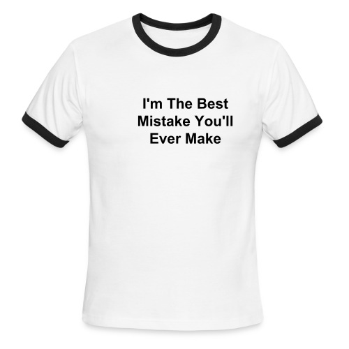 I'm the best mistake you'll ever make - Men's Ringer T-Shirt