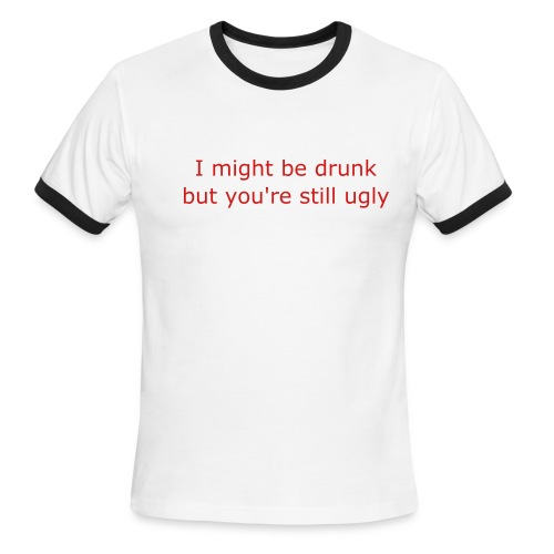 Drunk/ugly - Men's Ringer T-Shirt