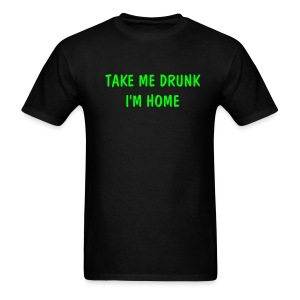 Take Me Drunk, I'm Home - Men's T-Shirt