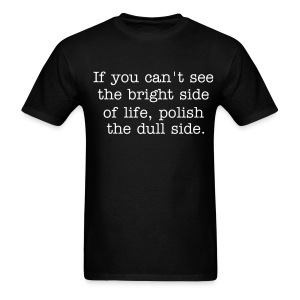 If You Can't See The Bright Side Of Life, Polish The Dull Side. - Men's T-Shirt