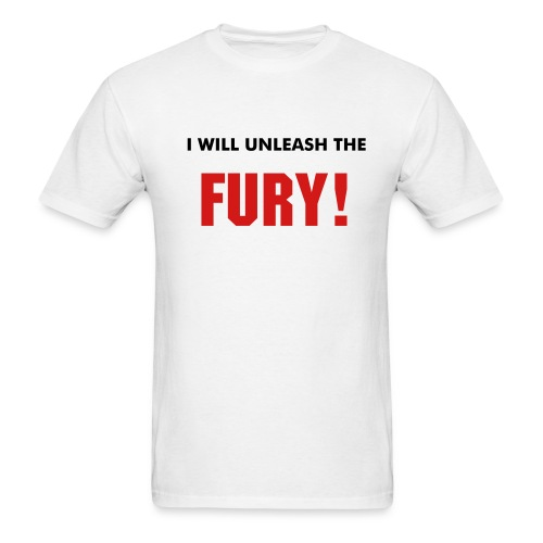 I will unleash the fury shirt - Men's T-Shirt