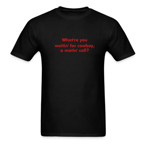 What're you waitin' for cowboy, a matin' call? (black lightweight T) - Men's T-Shirt