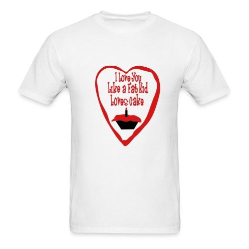 I Love You Like A Fat Kid Loves Cake - Men's T-Shirt