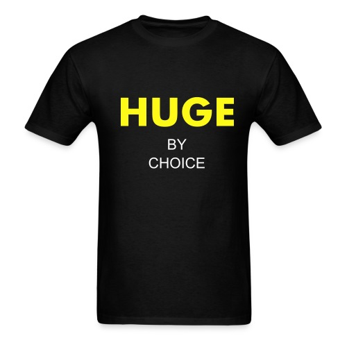 Huge by Choice - Men's T-Shirt